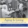 Aging is Living: Myth Breaking Stories from Long-Term Care, Irene Borins Ash and Irv Ash (2009):